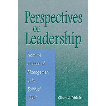 Perspectives on Leadership From the Science of Management to Its Spiritual Heart by Fairholm & Gilbert W.