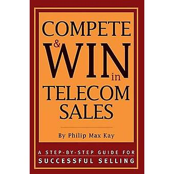 Compete  Win in Telecom Sales by Kay & Philip Max