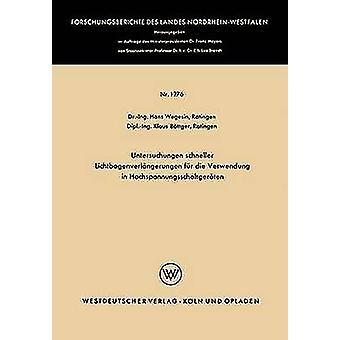 Untersuchungen Schneller Lichtbogenverlangerungen Fur Die Verwendung en Hochspannungsschaltgeraten por Wegesin y Hans