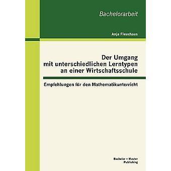 Der Umgang Mit Unterschiedlichen Lerntypen un Mathematikunterricht de Den Empfehlungen fourrure Einer Wirtschaftsschule par Fleuchaus & Anja