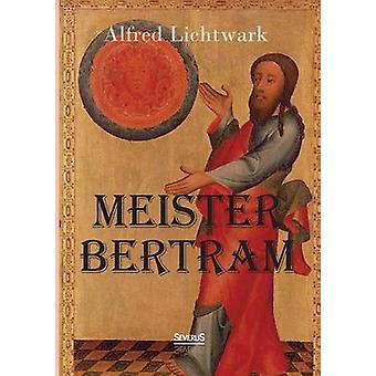 Meister Bertram. Tatig in Hamburg 13671415 by Lichtwark & Alfred