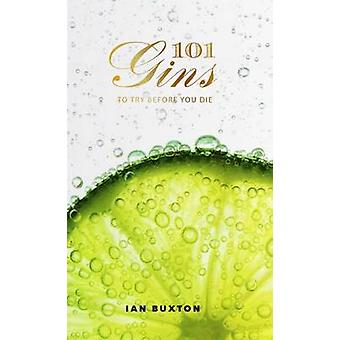 101 Gins - To Try Before You Die by Ian Buxton - 9781780272993 Book