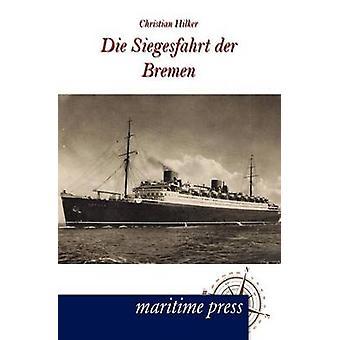 Die Siegesfahrt der Bremen by Hilker & Christian