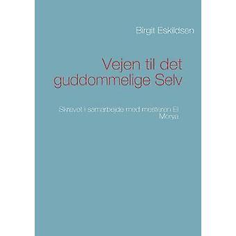 Vejen til det guddommelige Selv by Eskildsen & Birgit
