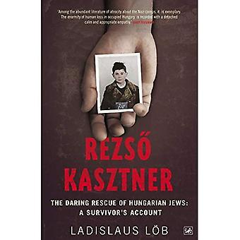 Rezso Kasztner: The Daring Rescue of Hungarian Jews - A Survivor's Account