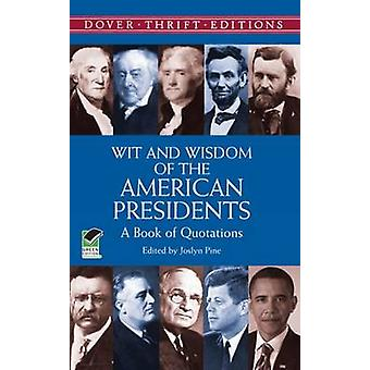 Wit and Wisdom of the American Presidents by Joselyn Pine - 978048641
