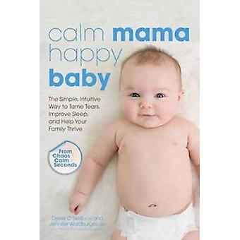 Calm Mama - Happy Baby - The Simple - Intuitive Way to Tame Tears - Im