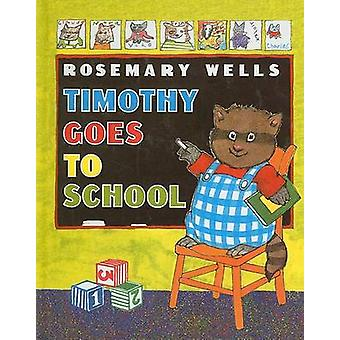 Timothy Goes to School by Rosemary Wells - 9780812407471 Book