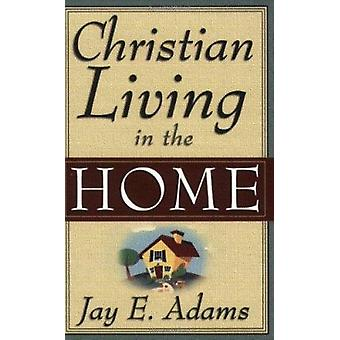 Christian Living in the Home by Jay Edward Adams - 9780875520162 Book