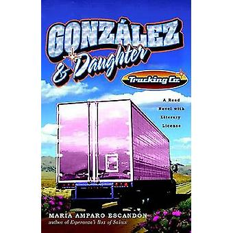 Gonzalez and Daughter Trucking Co. - A Road Novel with Literary Licens