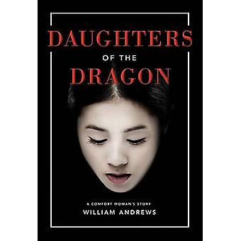 Daughters of the Dragon - A Comfort Woman's Story by William Andrews -