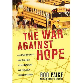 The War Against Hope - How Teachers' Unions Hurt Children - Hinder Tea