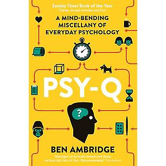 Psy-Q - A Mind-Bending Miscellany of Everyday Psychology by Ben Ambrid