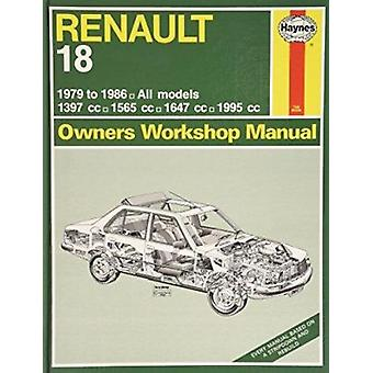 Renault 18 All Models 1979-86 Owner's Workshop Manual by John Fowler
