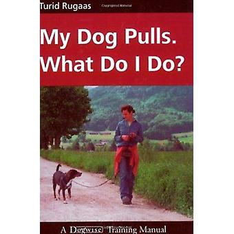 My Dog Pulls. What Do I Do? by Turid Rugaas - 9781929242238 Book