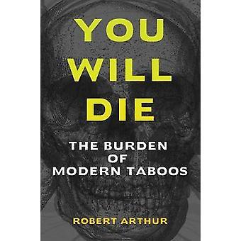 You Will Die - The Burden of Modern Taboos by Robert Arthur - 97819362