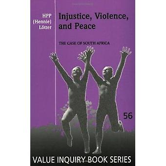 Injustice - Violence - and Peace - The Case of South Africa by H. P. P