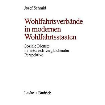 Wohlfahrtsverbnde in modernen Wohlfahrtsstaaten  Soziale Dienste in historischvergleichender Perspektive by Schmid & Josef