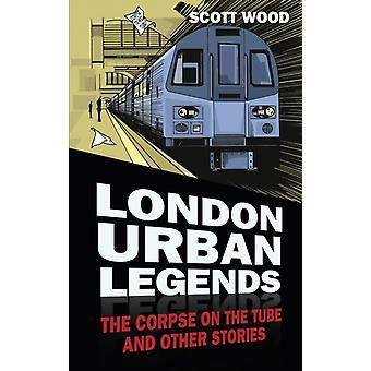 London Urban Legends: The Corpse on the Tube and Other Stories (Paperback) by Wood Scott
