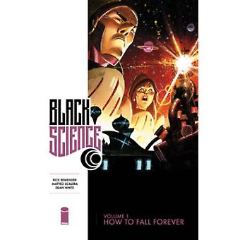 Black Science Volume 1: How to Fall Forever (Paperback) by Remender Rick Scalera Matteo White Dean