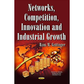 Networks Competition Innovation  Industrial Growth by Hans W. Gottinger