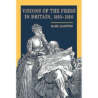 Visions of the Press in Britain -1850-1950 by Mark Hampton - 97802520