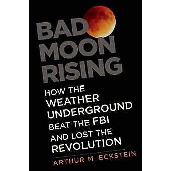 Bad Moon Rising - How the Weather Underground Beat the FBI and Lost th