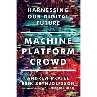 Machine - Platform - Crowd - Harnessing Our Digital Future by Andrew M