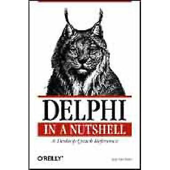 Delphi in a Nutshell - A Desktop Quick Reference by Ray Lischner - 978