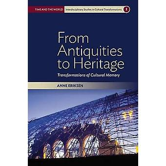 From Antiquities to Heritage - Transformations of Cultural Memory by A