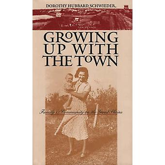 Growing Up with the Town - Family and Community on the Great Plains by