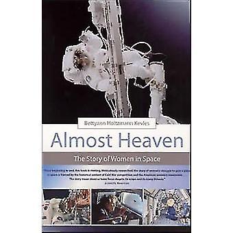 Almost Heaven - The Story of Women in Space by Bettyann Holtzmann Kevl