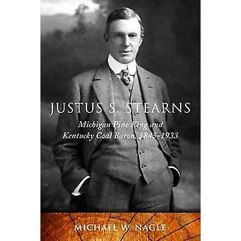 Justus S. Stearns - Michigan Pine King and Kentucky Coal Baron - 1845-