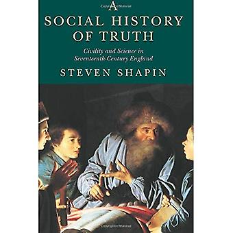 A Social History of Truth: Civility and Science in Seventeenth-century England (Science & Its Conceptual Foundations)
