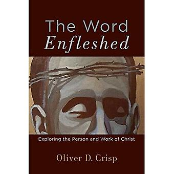 Word Enfleshed: Exploring the Person and Work of Christ