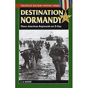 Destination Normandy: Three American Regiments on D-Day (Military History) (Stackpole Military History)