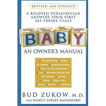 Baby: An Owner's Manual: A Beloved Pediatrician Answers Your First 365 Phone Calls: An Owner's Manual - A Beloved Pediatrician Answers Your First 365 Phone Calls
