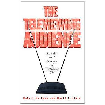 The Televiewing Audience: The Art and Science of Watching TV