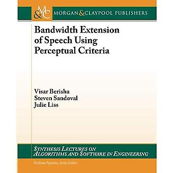 Bandwidth Extension of Speech using Perceptual Criteria (Synthesis Lectures on Algorithms and Software in Engineering)