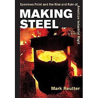 Herstellung Stahl: Spatzen Punkt und den Aufstieg und Untergang des amerikanischen industriellen macht