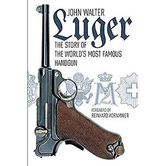 Luger: Die Geschichte der weltweit berühmtesten Pistole