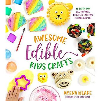 Awesome Edible Kids Crafts:� 75 Super-Fun All-Natural Projects for Kids to Make and Eat