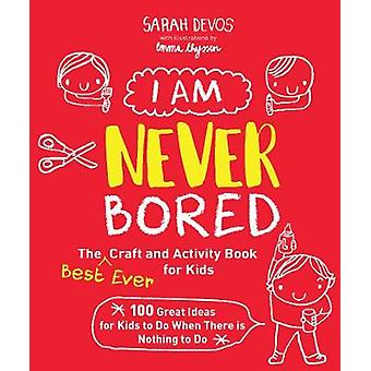 I Am Never Bored - The Best Ever Craft and Activity Book for Kids - 100