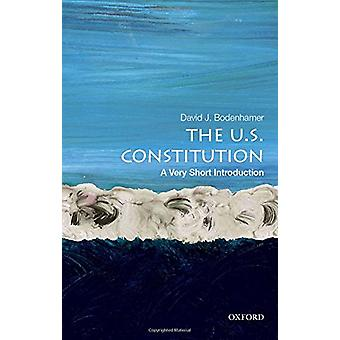The U.S. Constitution - A Very Short Introduction by David J. Bodenham
