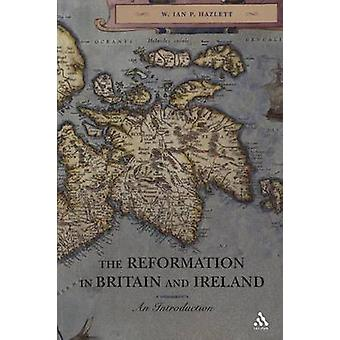 The Reformation in Britain and Ireland An Introduction by Hazlett & Ian