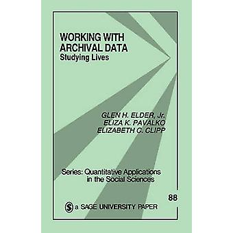 Working with Archival Data Studying Lives by Elder & Glen H. & Jr.