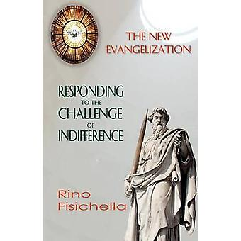 The New Evangelization. Responding to the Challenge of Indifference by Fisichella & Rino