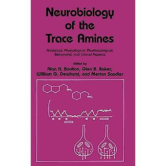 Neurobiology of the Trace Amines  Analytical Physiological Pharmacological Behavioral and Clinical Aspects by Boulton & Alan A.