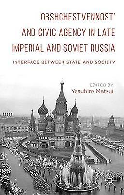Obshchestvennost and Civic Agency in Late Imperial and Soviet Russia by Matsui & Yasuhiro