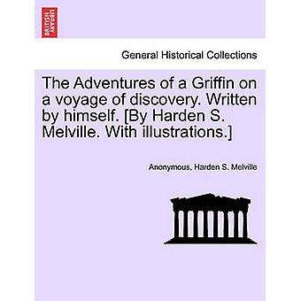 The Adventures of a Griffin on a voyage of discovery. Written by himself. By Harden S. Melville. With illustrations. by Anonymous